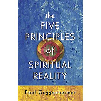 The Five Principles of Spiritual Reality by Paul Guggenheimer - 97819