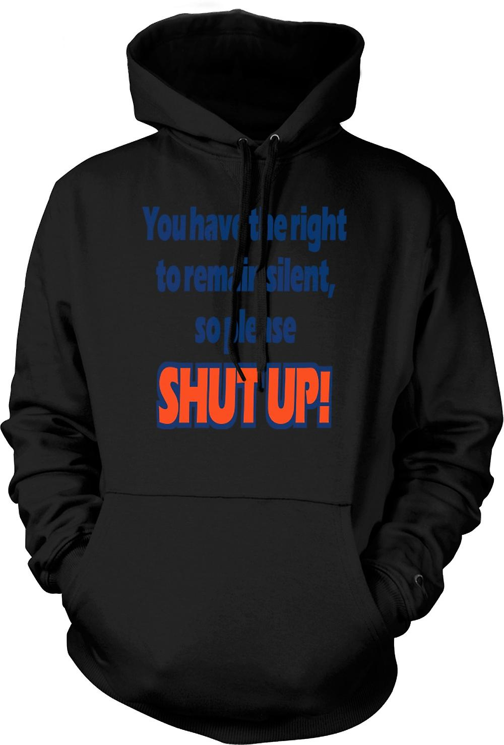 Mens Hoodie - You have the right to remain silent, so please SHUT UP!