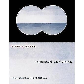 Sites Unseen - paysage et la Vision par Dianne Harris - d. Fairchild Ru