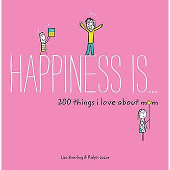 Le bonheur est... 200 choses que j'aime maman de Lisa Swerling - Ralph