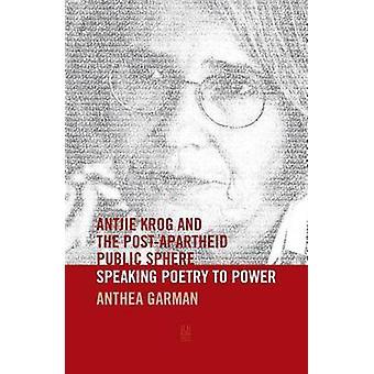 Antjie Krog och den offentliga sfären efter Apartheid - tala poesi till