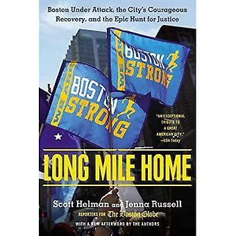 Long Mile Home : Boston Under Attack, the City's Courageous Recovery and the Epic Hunt for Justice