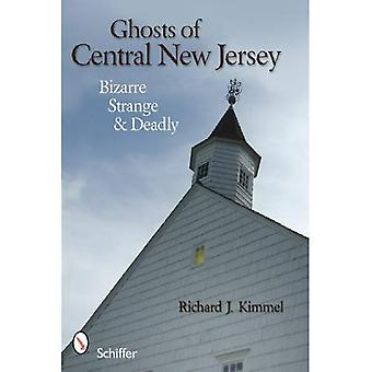 Ghosts of Central New Jersey: Bizarre Strange & Deadly