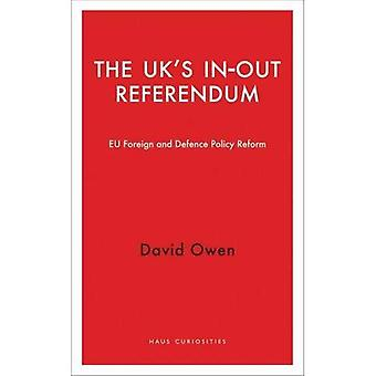 The UK's in-Out Referendum: EU Foreign and Defence Policy Reform (Haus Curiosities)
