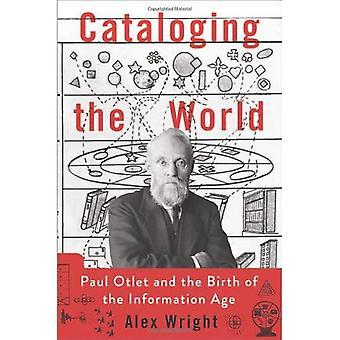 Le monde de catalogage: Paul Otlet et la naissance de l'ère de l'Information