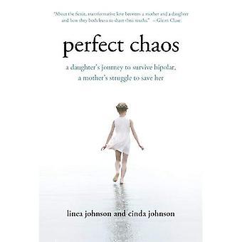 Perfect Chaos: Voyage d'une fille pour survivre bipolaire, lutte une mère pour sauver sa