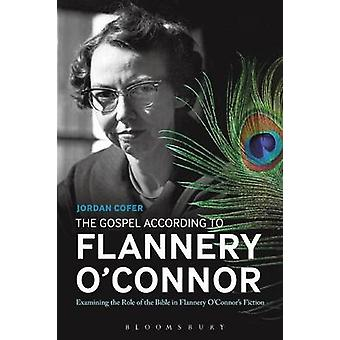 The Gospel According to Flannery OConnor by Cofer & Jordan