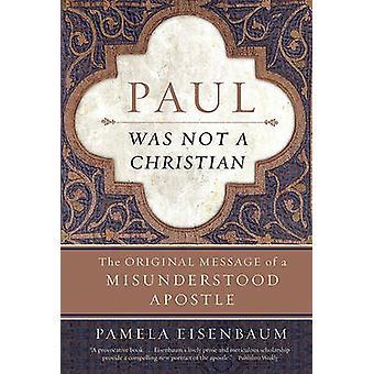 Paul Was Not a Christian by Eisenbaum & Pamela