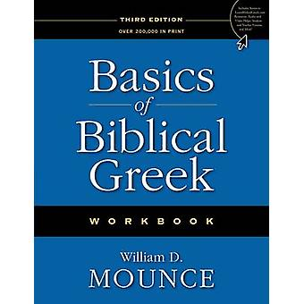 Basics of Biblical Greek Workbook by Mounce & William D.