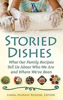 Storied Dishes What Our Family Recipes Tell Us About Who We Are and Where Weve Been by Berzok & Linda