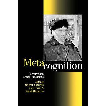 Metacognition Cognitive and Social Dimensions by Yzerbyt & Vincent Y. a.