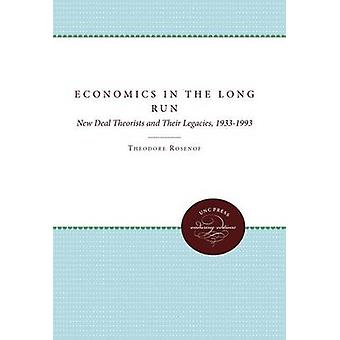 Economics in the Long Run New Deal Theorists and Their Legacies 19331993 by Rosenof & Theodore