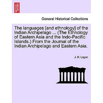 The languages and ethnology of the Indian Archipelago ... The Ethnology of Eastern Asia and the IndoPacific Islands. From the Journal of the Indian Archipelago and Eastern Asia. by Logan & J. R.