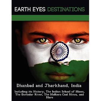Dhanbad e India Jharkhand, incluindo sua história The Indian School de Minas Rio Damodar, minas de carvão de Malkera e mais pelo cavaleiro & Dave