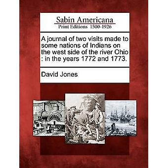 A journal of two visits made to some nations of Indians on the west side of the river Ohio  in the years 1772 and 1773. by Jones & David