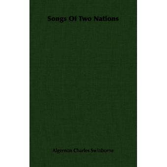 Songs of Two Nations by Swinburne & Algernon Charles