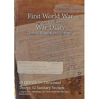 15 DIVISION Divisional Troops 32 Sanitary Section  1 August 1915  28 February 1917 First World War War Diary WO9519322 by WO9519322