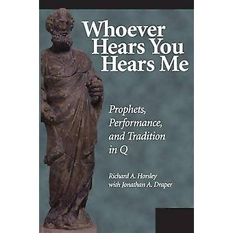 Whoever Hears You Hears Me by Horsley & Richard A.