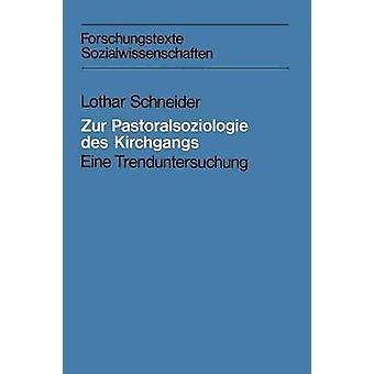Zur Pastoralsoziologie Des Kirchgangs Eine Trenduntersuchung par Schneider & Lothar