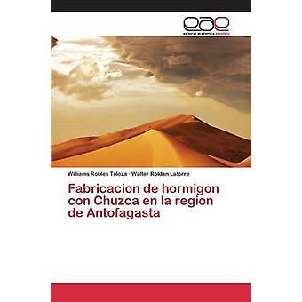 Fabricacion de hormigon con Chuzca en la region de Antofagasta by Robles Toloza Williams