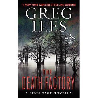 The Death Factory - A Penn Cage Novella by Greg Iles - 9780062336699 B