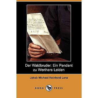 Der Waldbruder - Ein Pendant Zu Werthers Leiden (Dodo Press) by Jakob