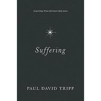 Suffering - Gospel Hope When Life Doesn't Make Sense by Suffering - Gos