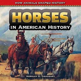 Horses in American History by Norman D Graubart - 9781477767610 Book
