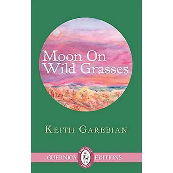 Moon on Wild Grasses by Keith Garebian - 9781550716849 Book