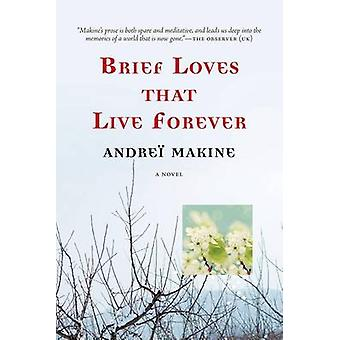 Brief Loves That Live Forever by Andrei Makine - Geoffrey Strachan -