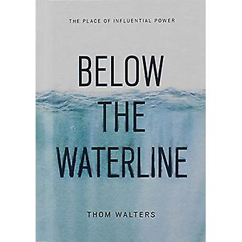 Below the Waterline - The Place of Influential Power by Thom Walters -