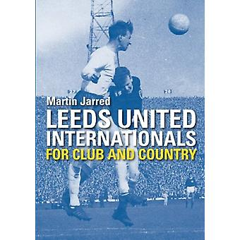 Leeds United Internationals - For Club and Country by Martin Jarred -