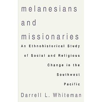 Melanesians and Missionaries An Ethnohistorical Study of Social and Religious Change in the Southwest Pacific by Whiteman & Darrell L.