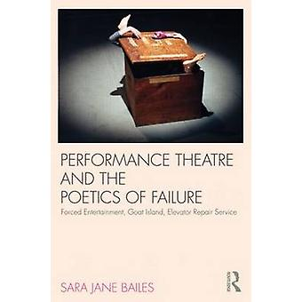 Performance Theatre and the Poetics of Failure 9780415585651 by Sara Jane Bailes