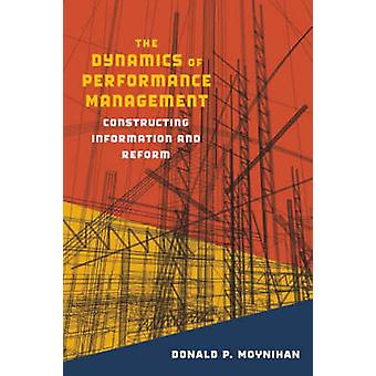 The Dynamics of Performance Management Constructing Information and Reform by Moynihan & Donald P.