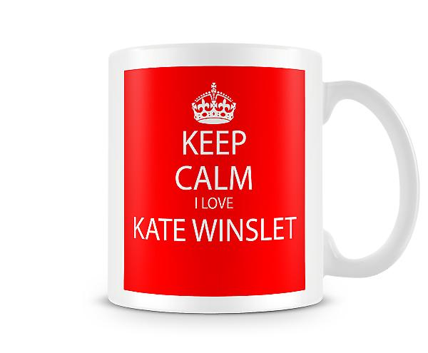 Keep Calm I Love Kate Winslet Printed Mug