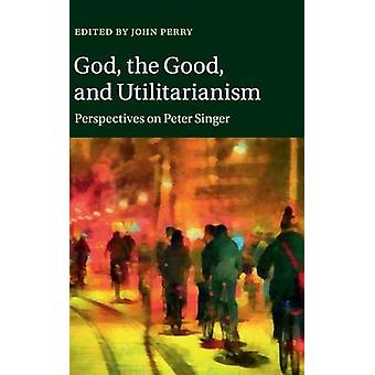 God the Good and Utilitarianism by John Perry