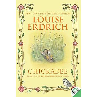 Chickadee by Louise Erdrich - Louise Erdrich - 9780060577926 Book