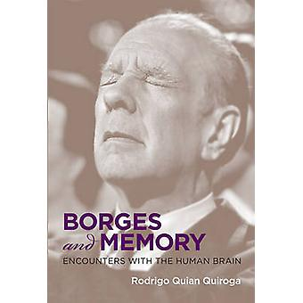 Borges and Memory - Encounters with the Human Brain by Rodrigo Quian Q