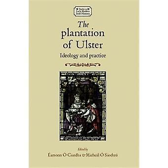 La Plantation d'Ulster - idéologie et la pratique (études des premiers Mod
