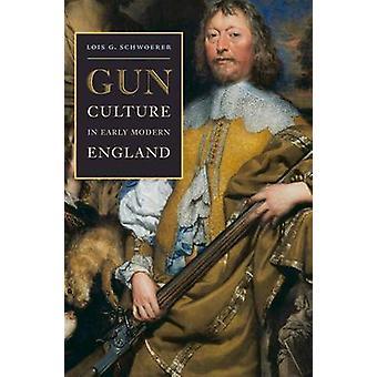 Cultura del arma en Inglaterra moderna temprana por Lois G. Schwoerer - 9780813938