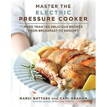Master the Electric Pressure Cooker - More Than 100 Delicious Recipes