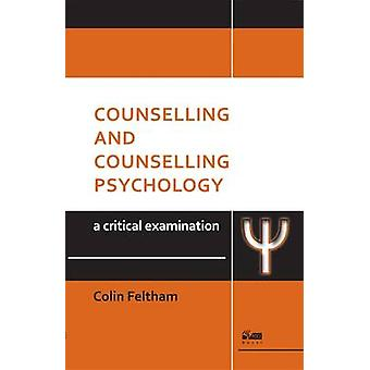 Counselling and Counselling Psychology - A Critical Examination by Col