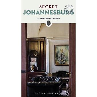 Secret Johannesburg - An Unusual Travel Guide by Claire Bell - 978236