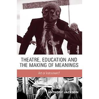 Teater - utdanning og å gjøre betydninger - kunst eller Instrument? ved