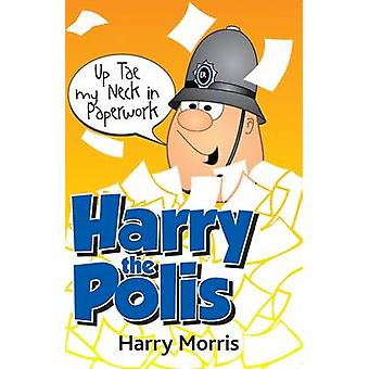 Up Tae My Neck in Paperwork by Harry J. Morris - 9781845022624 Book