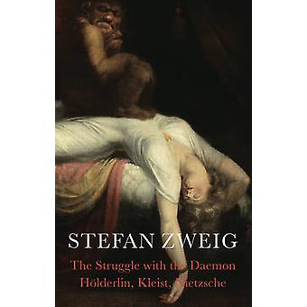 The Struggle with the Daemon - Holderlin - Kleist and Nietzsche by Ste