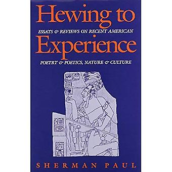 Hewing to Experience: Essays and Reviews on Recent American Poetry and Poetics, Nature and Culture