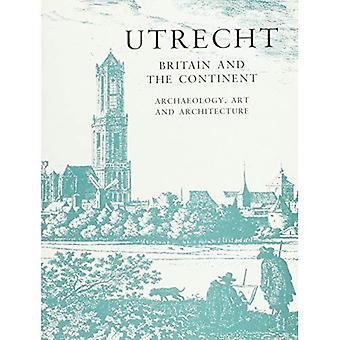 Ultrecht-Britain and the Continent Archaeology Art and Architecture