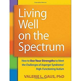 Lever väl på Spectrum: hur använda dina styrkor för att möta utmaningarna som Aspergers syndrom/högfungerande Autism